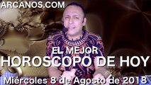 EL MEJOR HOROSCOPO DE HOY ARCANOS Miercoles 8 de Agosto de 2018