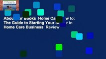 About For Books  Home Care How to: The Guide to Starting Your Senior in Home Care Business  Review