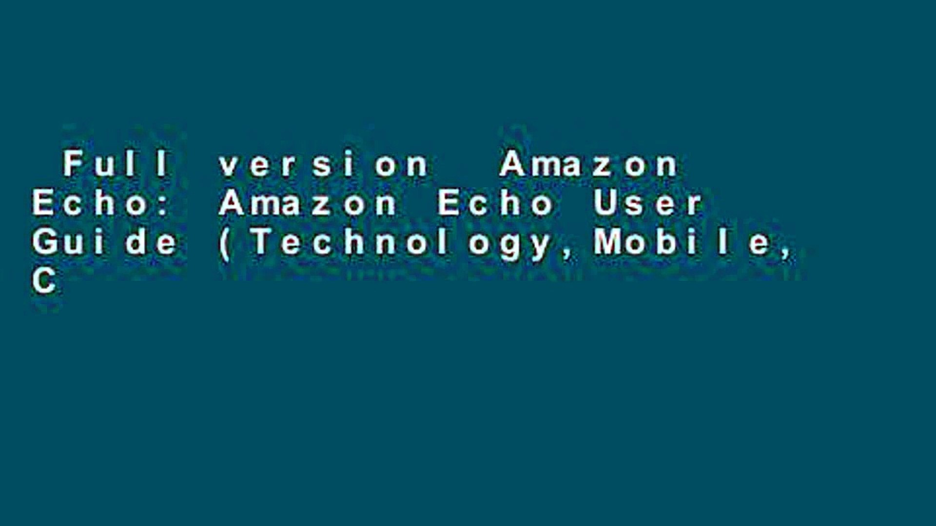 Full version  Amazon Echo: Amazon Echo User Guide (Technology,Mobile, Communication, kindle,