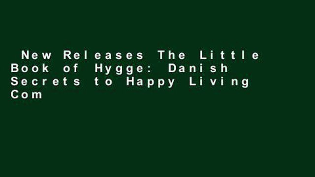 New Releases The Little Book of Hygge: Danish Secrets to Happy Living Complete
