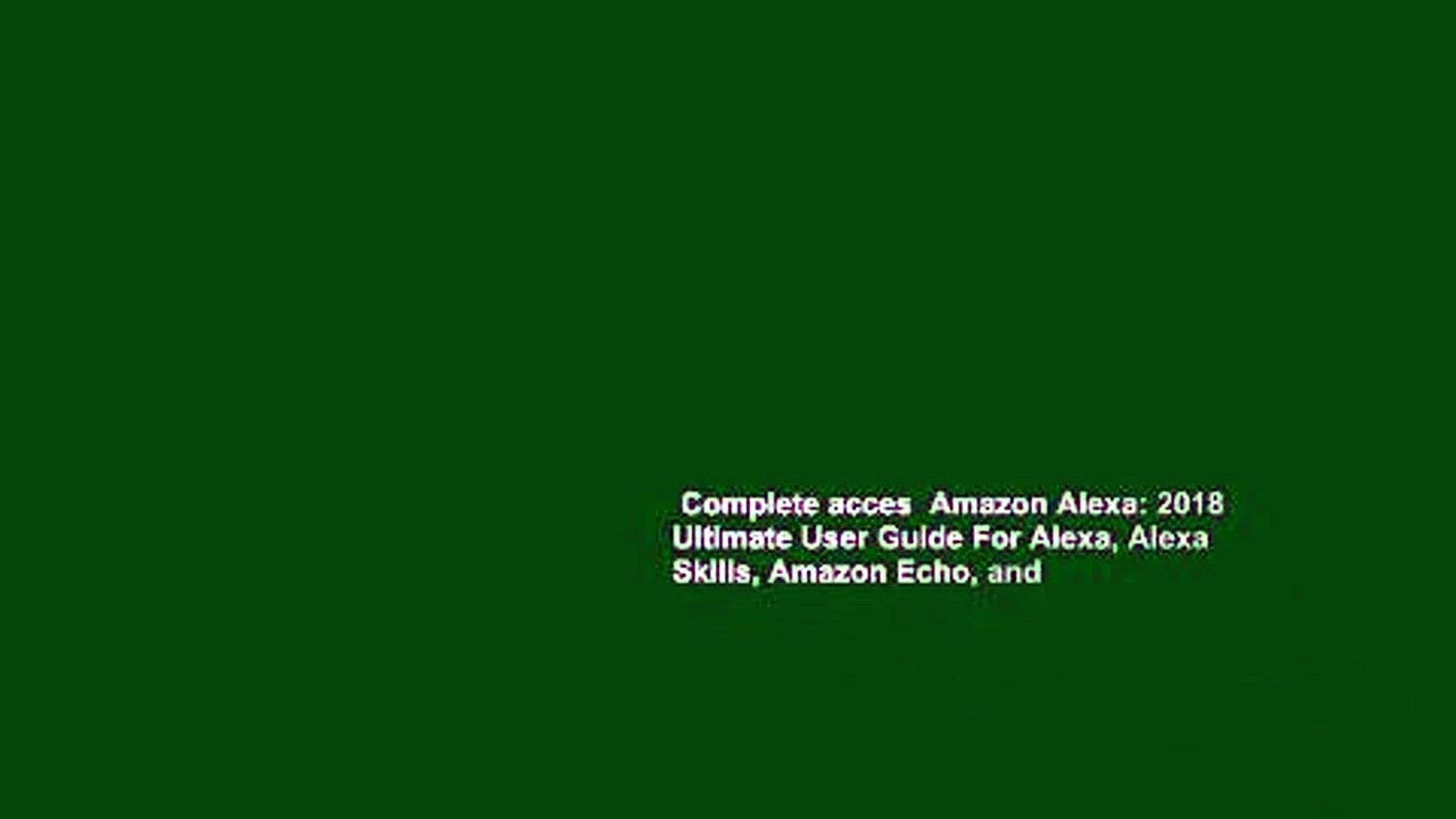 Complete acces  Amazon Alexa: 2018 Ultimate User Guide For Alexa, Alexa Skills, Amazon Echo, and