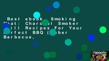Best ebook  Smoking Meat: Charcoal Smoker Grill Recipes For Your Perfect BBQ (Weber Barbecue,