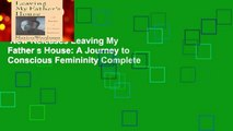 New Releases Leaving My Father s House: A Journey to Conscious Femininity Complete