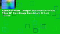 About For Books  Dosage Calculations (Available Titles 321 Calc!dosage Calculations Online)  Review
