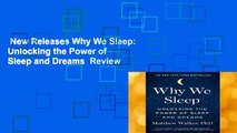 New Releases Why We Sleep: Unlocking the Power of Sleep and Dreams  Review