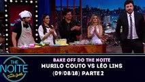 Bake Off do The Noite (09/08/2018) - Murilo Couto Vs Léo Lins - Parte 2 | SBT