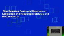 New Releases Cases and Materials on Legislation and Regulation: Statutes and the Creation of