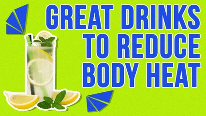 Great Drinks To Reduce Body Heat During Hot Days