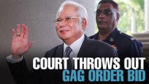 NEWS: Najib's gag order application thrown out