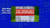 New Releases The Worldly Philosophers: The Lives, Times, and Ideas of the Great Economic