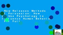 New Releases Methods of Persuasion: How to Use Psychology to Influence Human Behavior  For Full