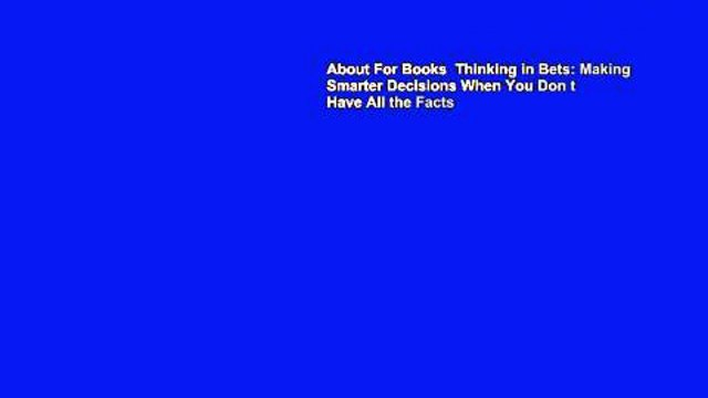 About For Books  Thinking in Bets: Making Smarter Decisions When You Don t Have All the Facts