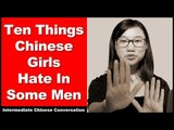 Ten Things Chinese Girls Hate In Some Men - Intermediate Chinese   Chinese Conversation