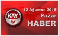 12 Ağustos 2018 Kay Tv Haber