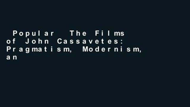 Popular  The Films of John Cassavetes: Pragmatism, Modernism, and the Movies (Cambridge Film