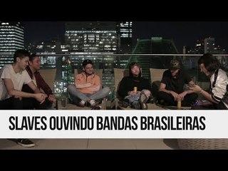 Slaves conhecendo bandas BRASILEIRAS!