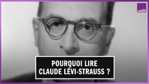 Pourquoi faut-il lire Claude Lévi-Strauss aujourd'hui ?
