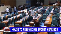 House to resume 2019 budget hearings
