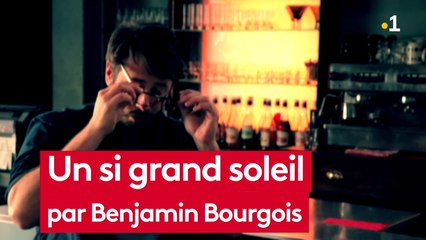 UN SI GRAND SOLEIL-ITV BENJAMIN BOURGEOIS