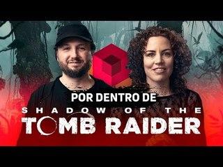 Por Dentro de Shadow of The Tomb Raider - Entrevista com os criadores