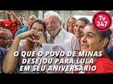 O que o povo de Minas desejou para Lula em seu aniversário