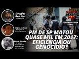 Vozes da resistência - PM de SP matou quase mil em 2017: eficiência ou genocídio?
