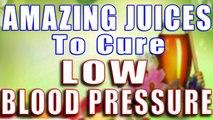 AMAZING JUICES TO CURE LOW BLOOD PRESSURE II चमत्कारी रस (जूस) से निम्न रक्तचाप का जड़ से इलाज II