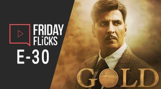 Friday Flicks E-30 | Gold | Stayameva Jayate| Akshay Kumar| John Abraham