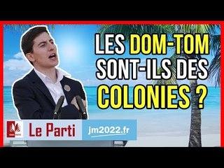 LES DOM-TOM SONT-ILS DES COLONIES ? - #LeParti