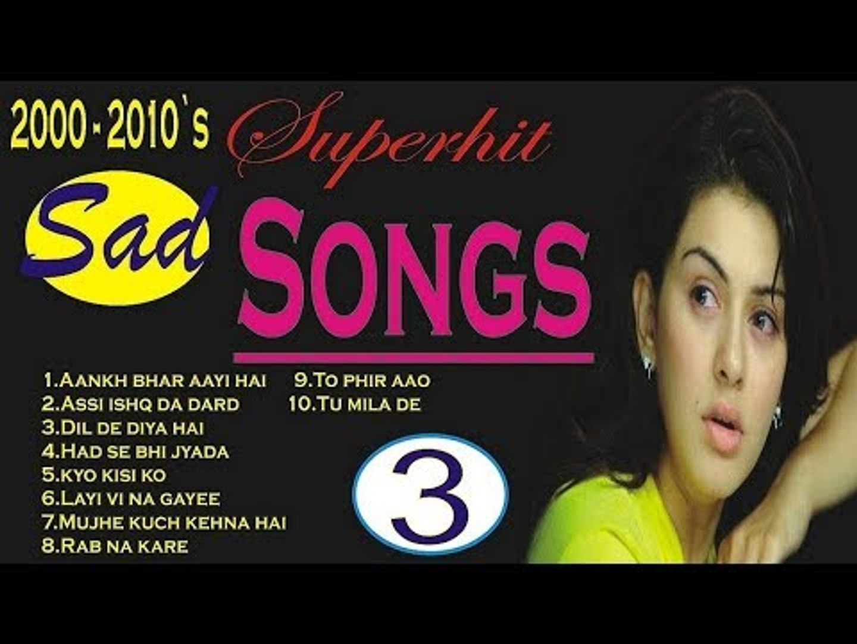 Hindi Sad Songs -- हिन्दी दर्द भरे गीत -- 2000 - 2010 Series Sad Songs Part  - 3 # Zili music company !