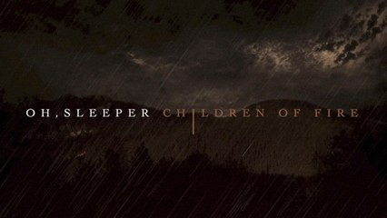 Oh, Sleeper - Children Of Fire