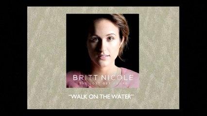 Britt Nicole - Walk On The Water