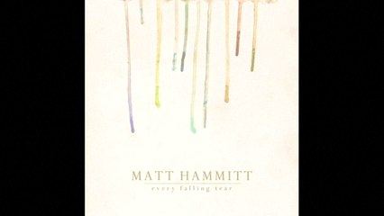 Matt Hammitt - Every Falling Tear Album Preview