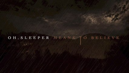 Oh, Sleeper - Means To Believe