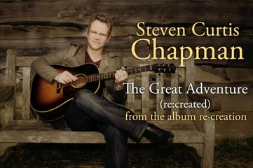 Steven Curtis Chapman - The Great Adventure (re:created)