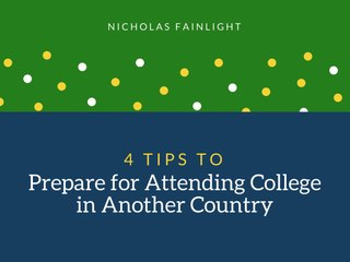 4 Tips to Prepare for Attending College in Another Country - Nicholas Fainlight
