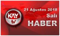 21 Ağustos 2018 Kay Tv Haber