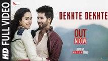 Dekhte Dekhte (Full Video) Atif Aslam | Batti Gul Meter Chalu | Shahid Kapoor, Shraddha Kapoor | New Song 2018 HD