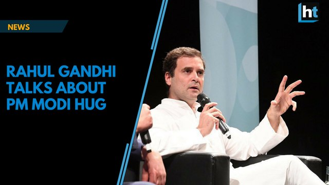 'Hugged PM Modi to tell him world isn't a bad place', Rahul Gandhi