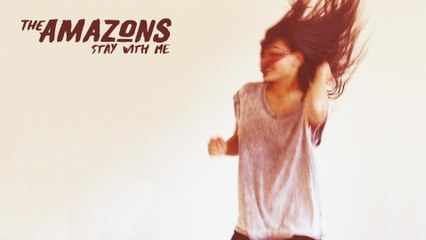 The Amazons - Stay With Me