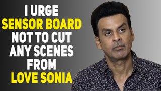 Love Sonia : Manoj Bajpayee appeals to sensor board