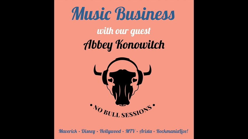 The Music Business • Abbey Konowitch • No Bull Sessions