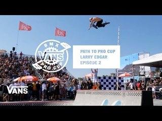 Path to Pro Cup: Episode #2 Larry Edgar | BMX Pro Cup | VANS