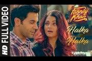 Halka Halka Full Video - FANNEY KHAN - Aishwarya Rai Bachchan - Rajkummar Rao - Amit Trivedi - HD 2018