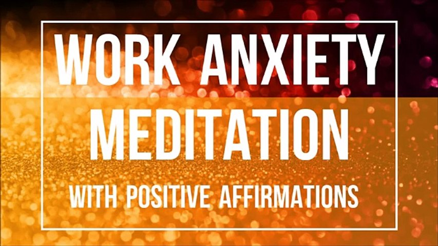 Guided Work Anxiety Meditation Positive Affirmations