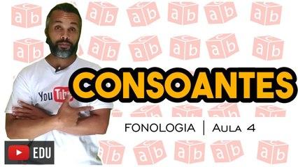 CONSOANTES | Português | Fonologia | Aula 4: