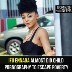 Ifu Ennada reveals how she almost featured in child porn due to poverty