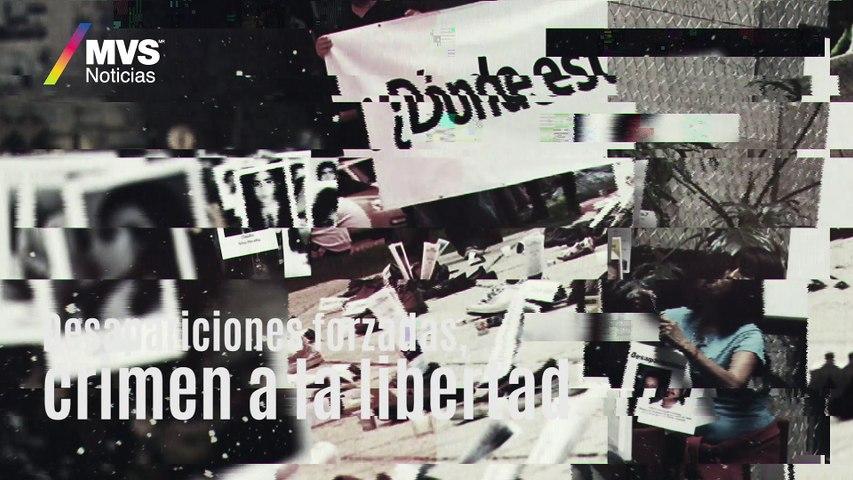 Desapariciones forzadas, crimen a la libertad
