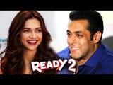 Salman Khan के साथ Ready 2 में करेगी Deepika Padukone काम