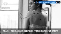 Selena Gomez Behind-The-Scenes for Coach Spring 2018 Ad Campaign | FashionTV | FTV
